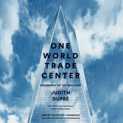 One World Trade Center: Biography of the Building Audiobook, by Judith Dupré