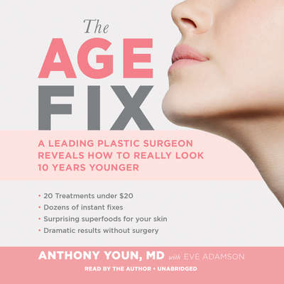 The Age Fix: A Leading Plastic Surgeon Reveals How to Really Look 10 Years Younger Audiobook, by Anthony Youn