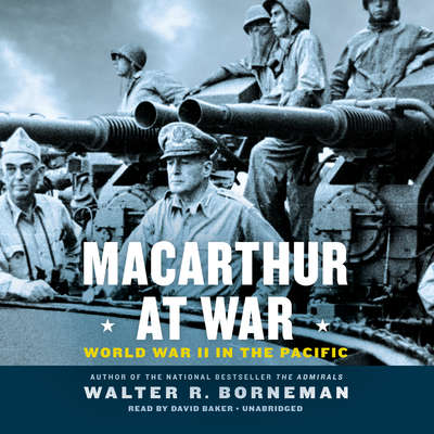 MacArthur at War: World War II in the Pacific Audiobook, by Walter R. Borneman