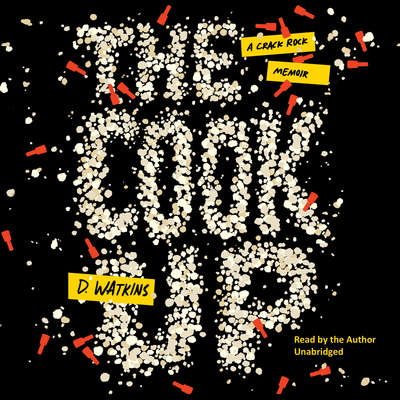 The Cook Up: A Crack Rock Memoir Audiobook, by D. Watkins