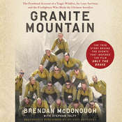 Granite Mountain: The Firsthand Account of a Tragic Wildfire, Its Lone Survivor, and the Firefighters Who Made the Ultimate Sacrifice Audiobook, by Brendan McDonough