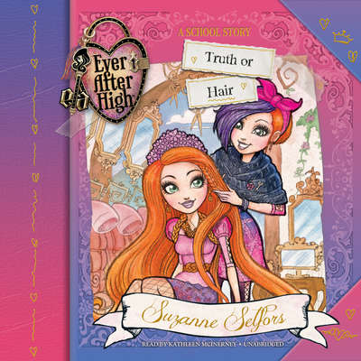Ever After High: Truth or Hair Audiobook, by Suzanne Selfors