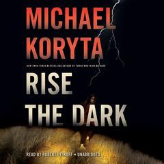 Rise the Dark Audiobook, by Michael Koryta