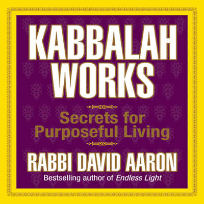 Kabbalah Works: Secrets for Purposeful Living Audiobook, by David Aaron