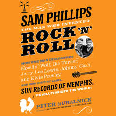 Sam Phillips: The Man Who Invented Rock n Roll Audiobook, by Peter Guralnick