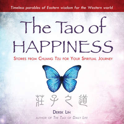 The Tao Happiness: Stories from Chuang Tzu for Your Spiritual Journey Audiobook, by Derek Lin