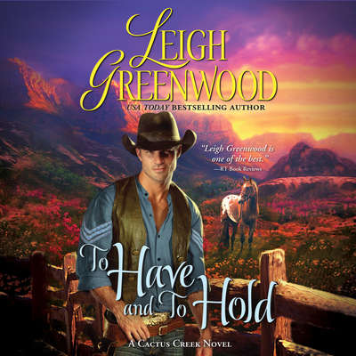 To Have and to Hold: A Cactus Creek Novel Audiobook, by Leigh Greenwood