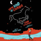 Some Kind of Courage Audiobook, by Dan Gemeinhart