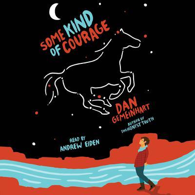 Some Kind of Courage Audiobook, by Dan Gemeinhart