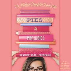 Pies & Prejudice: Mother-Daughter Book Club Series Audiobook, by Heather Vogel Frederick