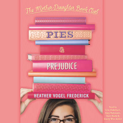 Pies & Prejudice: Mother-Daughter Book Club Series Audiobook, by Heather Vogel Frederick