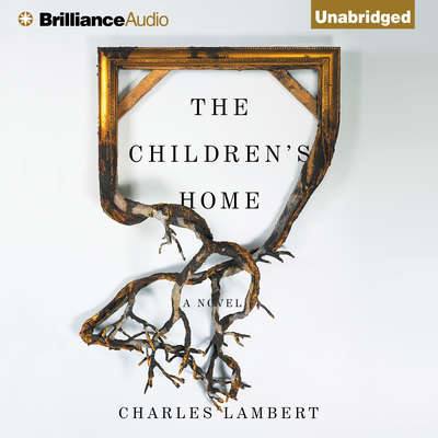 The Childrens Home: A Novel Audiobook, by Charles Lambert
