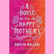 A House for Happy Mothers: A Novel Audiobook, by Amulya Malladi