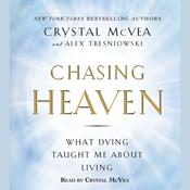 Chasing Heaven: What Dying Taught Me about Living, by Alex Tresniowski, Crystal McVea
