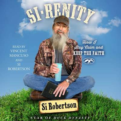 Si-renity: How I Stay Calm and Keep the Faith Audiobook, by Si Robertson