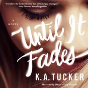 Until it Fades: A Novel Audiobook, by K. A. Tucker