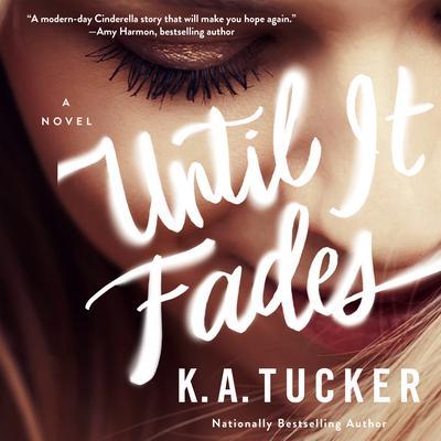 Until it Fades: A Novel Audiobook, by K. A. Tucker