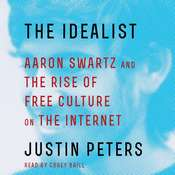 The Idealist: Aaron Swartz and the Rise of Free Culture on the Internet Audiobook, by Justin Peters