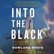 Into the Black: The Extraordinary Untold Story of the First Flight of the Space Shuttle Columbia and the Astronauts Who Flew Her Audiobook, by Rowland White