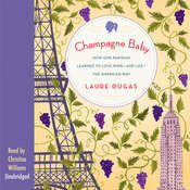 Champagne Baby: How One Parisian Learned to Love Wine—and Life—the American Way Audiobook, by Laure Dugas