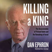 Killing a King: The Assassination of Yitzhak Rabin and the Remaking of Israel, by Dan Ephron