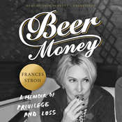 Beer Money: A Memoir of Privilege and Loss Audiobook, by Frances Stroh