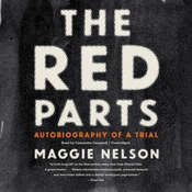 The Red Parts: Autobiography of a Trial Audiobook, by Maggie Nelson