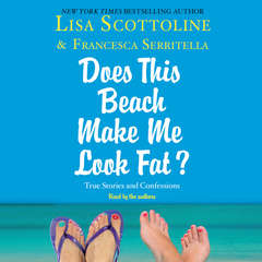 For Your Information: A Does This Beach Make Me Look Fat Essay: A Does This Beach Make Me Look Fat Essay Audiobook, by Lisa Scottoline, Francesca Serritella