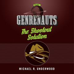 The Shootout Solution: Genrenauts Episode 1 Audiobook, by Michael R. Underwood