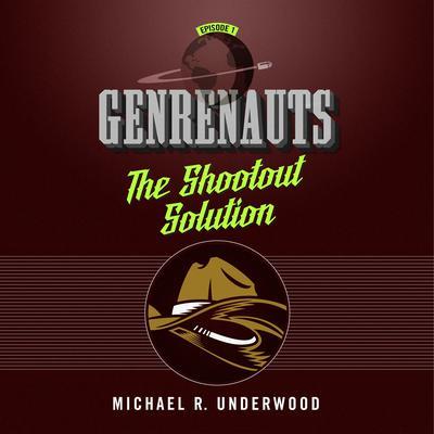 The Shootout Solution: Genrenauts Episode 1 Audiobook, by Michael R. Underwood