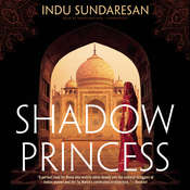 Shadow Princess: A Novel, by Indu Sundaresan