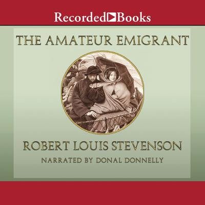 The Amateur Emigrant Audiobook, by Robert Louis Stevenson
