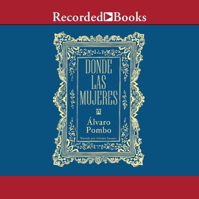 Donde las mujeres Audiobook, by alvaro Pombo