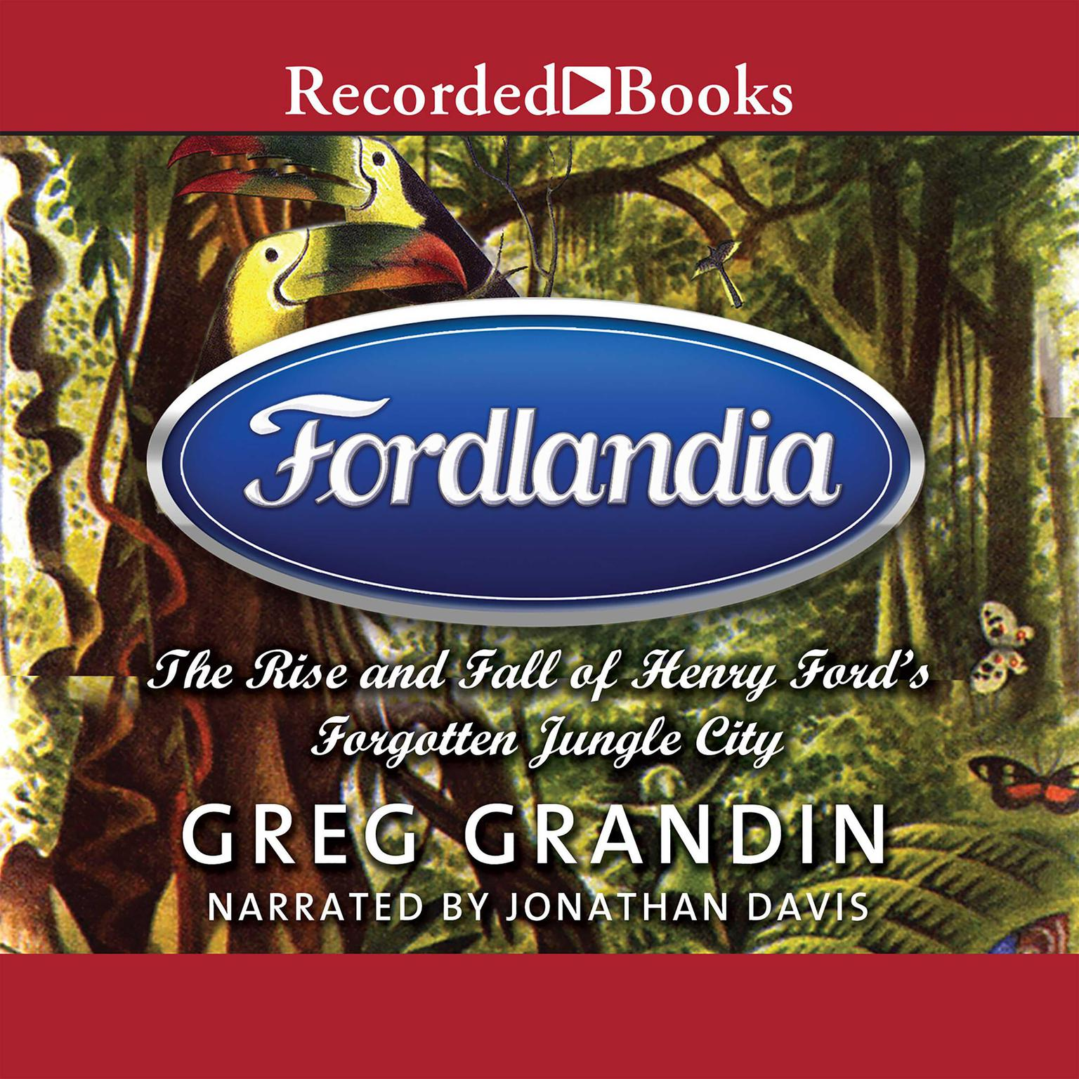 Printable Fordlandia: The Rise and Fall of Henry Ford's Forgotten Jungle City Audiobook Cover Art
