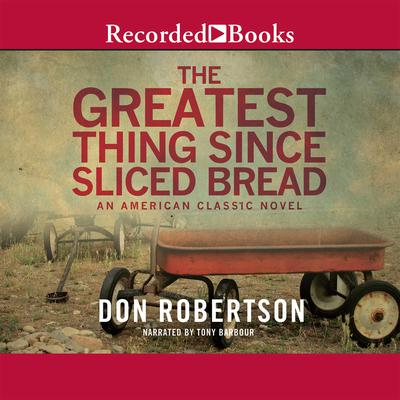 The Greatest Thing since Sliced Bread Audiobook, by Don Robertson
