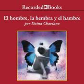El hombre, la hembra y el hambre Audiobook, by Daína Chaviano