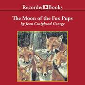 The Moon of the Fox Pups Audiobook, by Jean Craighead George