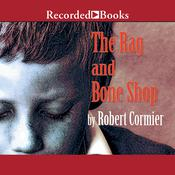 The Rag and Bone Shop Audiobook, by Robert Cormier