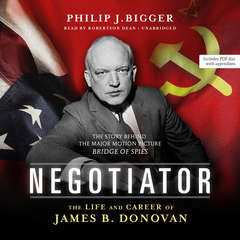 Negotiator: The Life and Career of James B. Donovan Audiobook, by Philip J.  Bigger
