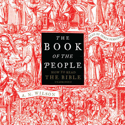 The Book of the People: How to Read the Bible Audiobook, by A. N. Wilson