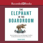 The Elephant in the Boardroom: How Leaders Use and Manage Conflict to Reach Greater Levels of Success Audiobook, by Edgar Papke