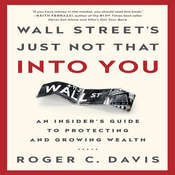 Wall Street's Just Not That into You: An Insider's Guide to Protecting and Growing Wealth Audiobook, by Roger C. Davis