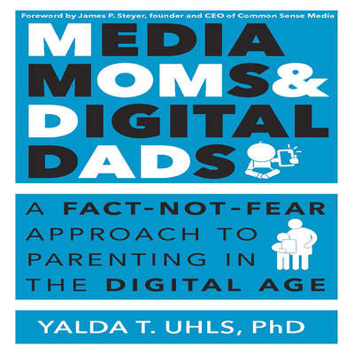 Media Moms & Digital Dads: A Fact-Not-Fear Approach to Parenting in the Digital Age Audiobook, by Yalda T. Uhls