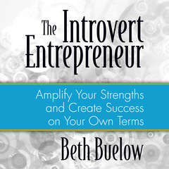 The Introvert Entrepreneur: Amplify Your Strengths and Create Success on Your Own Terms Audiobook, by Beth L. Buelow