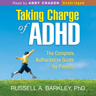 Taking Charge of ADHD: The Complete, Authoritative Guide for Parents: The Complete, Authoritative Guide for Parents Audiobook, by Russell A. Barkley