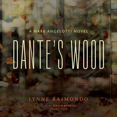 Dante's Wood: A Mark Angelotti Novel Audiobook, by Lynne Raimondo