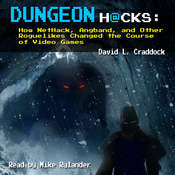 Dungeon Hacks: How NetHack, Angband, and Other Roguelikes Changed the Course of Video Games Audiobook, by David L. Craddock