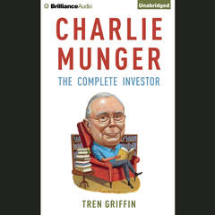 Charlie Munger: The Complete Investor Audiobook, by Tren Griffin