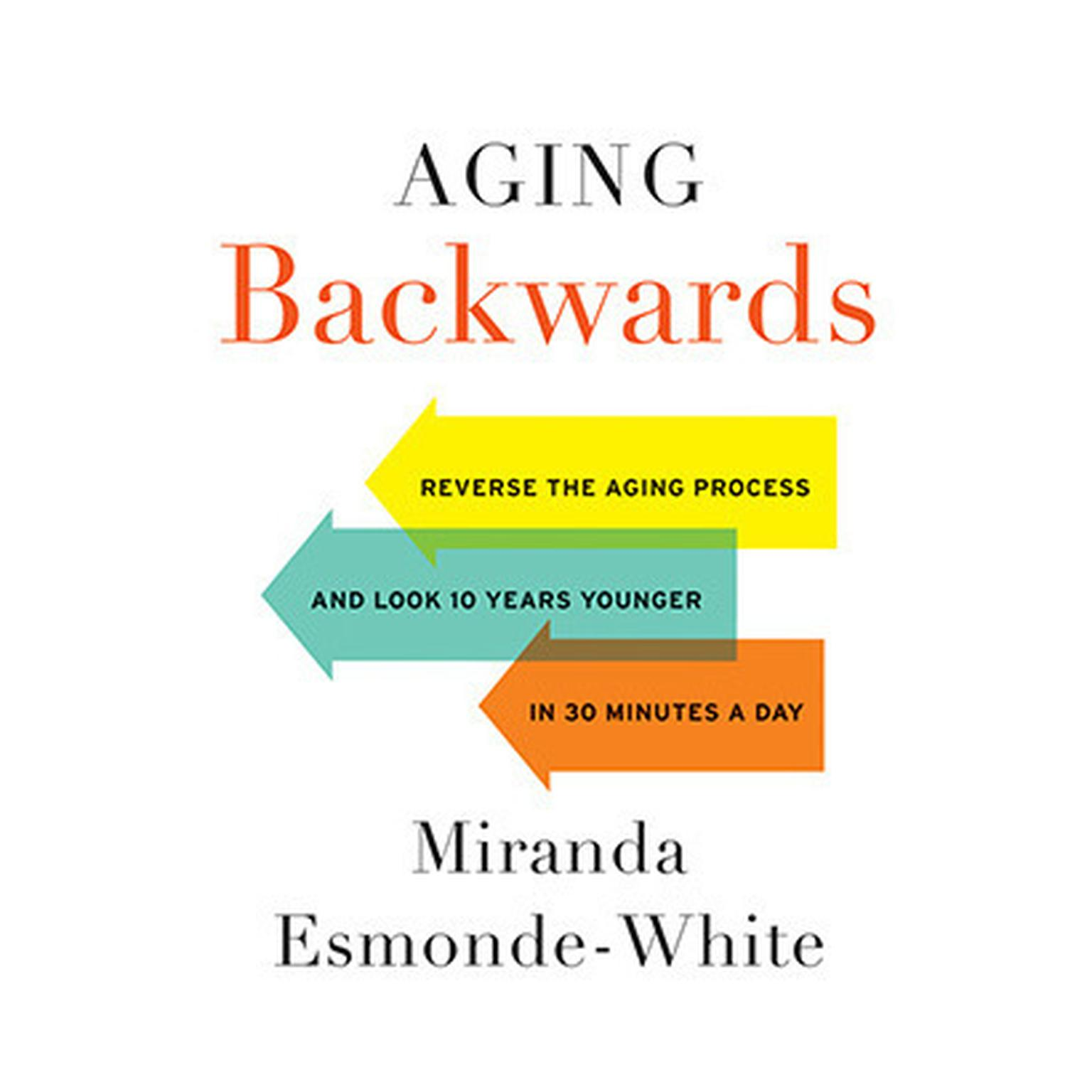 Printable Aging Backwards: Reverse the Aging Process and Look 10 Years Younger in 30 Minutes a Day Audiobook Cover Art