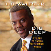 Dig Deep: 7 Truths to Finding the Strength Within, by J. C. Watts, J. C. Watts, J. C. Watts, J. C. Watts